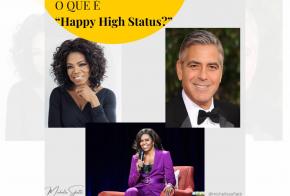 "O que significa ""Happy High Status?"