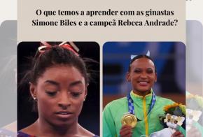 O que temos a aprender com as ginastas Simone Biles e a campeã Rebeca Andrade?
